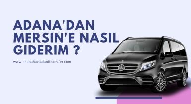Adana 'dan Mersin 'e Nasıl Giderim ?
